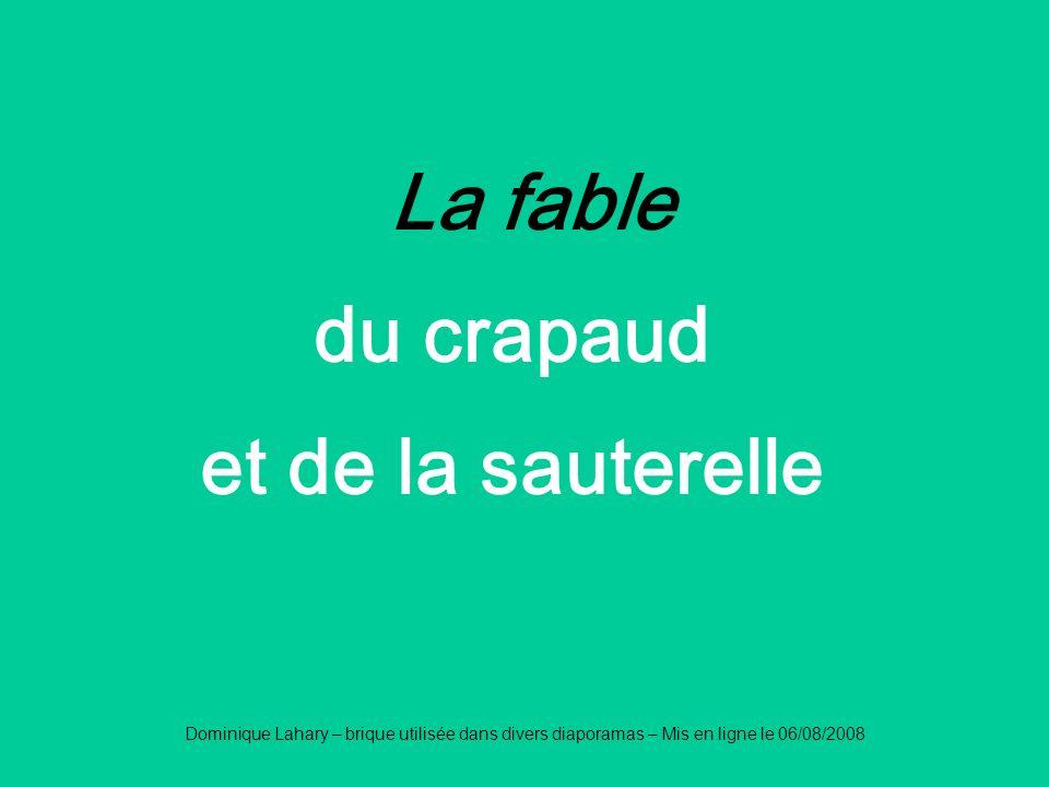 Dominique Lahary – brique utilisée dans divers diaporamas – Mis en ligne le 06/08/2008 La fable du crapaud et de la sauterelle