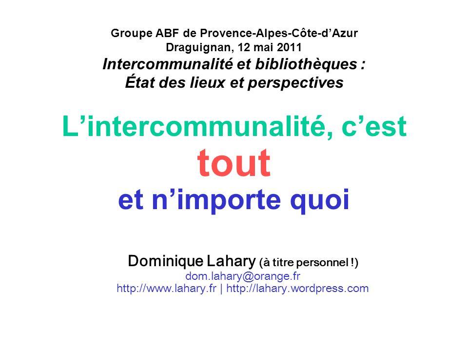 Intercommunalité et bibliothèques. ABF Paca, Draguignan, 12 mai 201. Groupe ABF de Provence-Alpes-Côte-dAzur Draguignan, 12 mai 2011 Intercommunalité