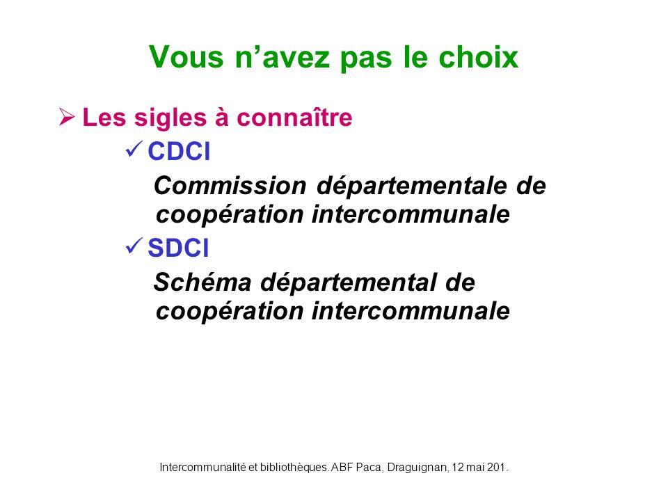 Intercommunalité et bibliothèques. ABF Paca, Draguignan, 12 mai 201. Les sigles à connaître CDCI Commission départementale de coopération intercommuna