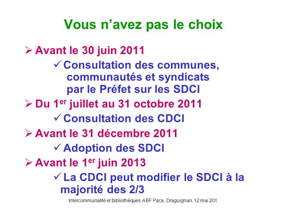 Intercommunalité et bibliothèques. ABF Paca, Draguignan, 12 mai 201. Avant le 30 juin 2011 Consultation des communes, communautés et syndicats par le
