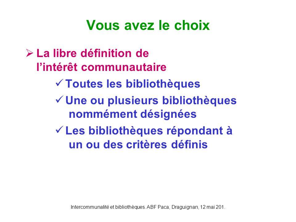 Intercommunalité et bibliothèques. ABF Paca, Draguignan, 12 mai 201. La libre définition de lintérêt communautaire Toutes les bibliothèques Une ou plu