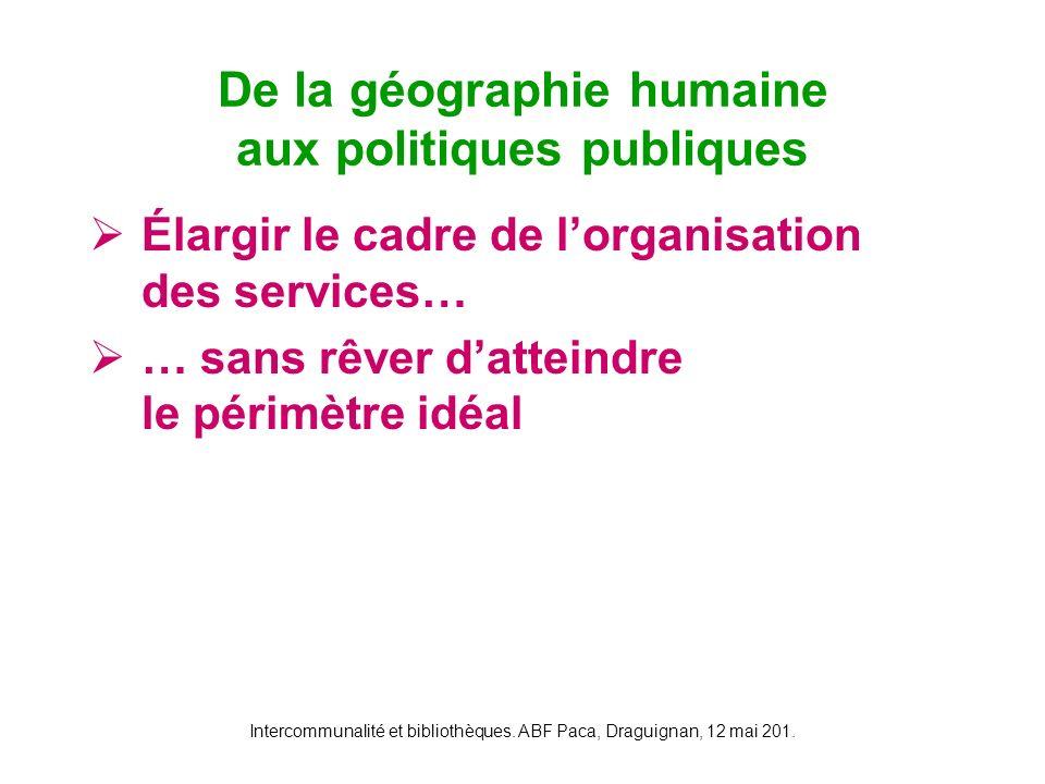 Intercommunalité et bibliothèques. ABF Paca, Draguignan, 12 mai 201. Élargir le cadre de lorganisation des services… … sans rêver datteindre le périmè