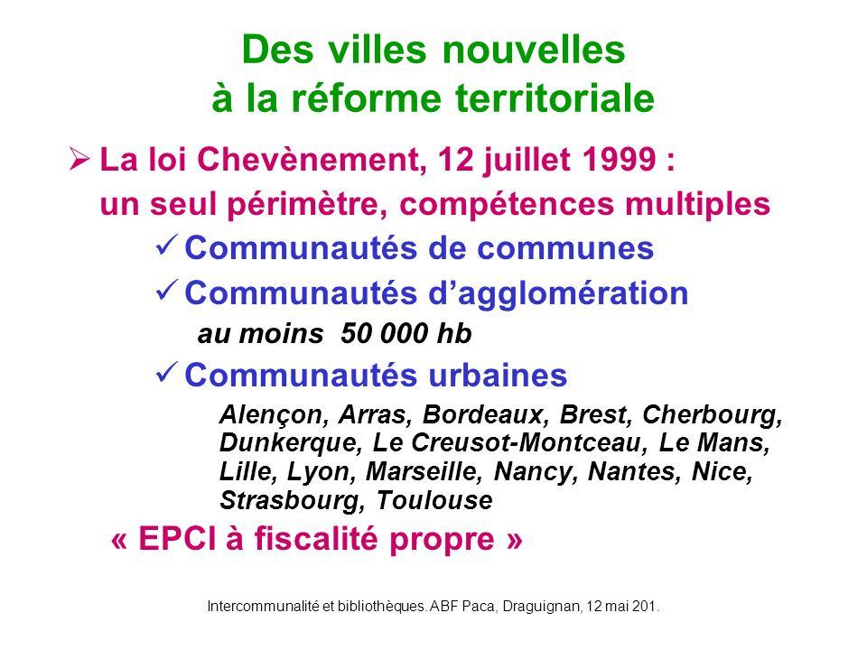 Intercommunalité et bibliothèques. ABF Paca, Draguignan, 12 mai 201. La loi Chevènement, 12 juillet 1999 : un seul périmètre, compétences multiples Co