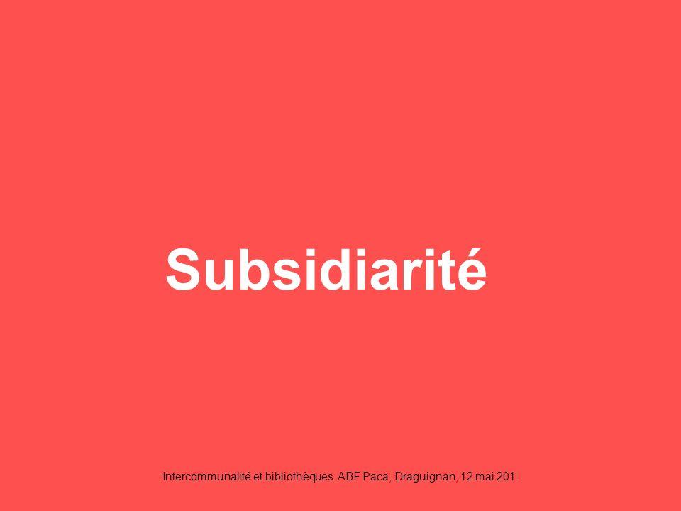Intercommunalité et bibliothèques. ABF Paca, Draguignan, 12 mai 201. Subsidiarité