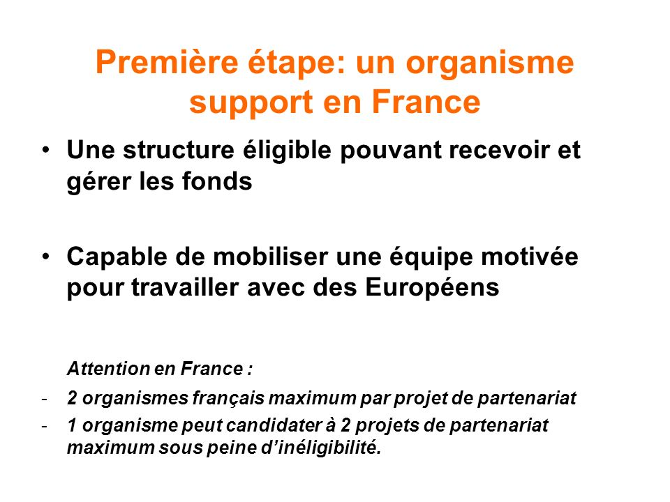 Première étape: un organisme support en France Une structure éligible pouvant recevoir et gérer les fonds Capable de mobiliser une équipe motivée pour