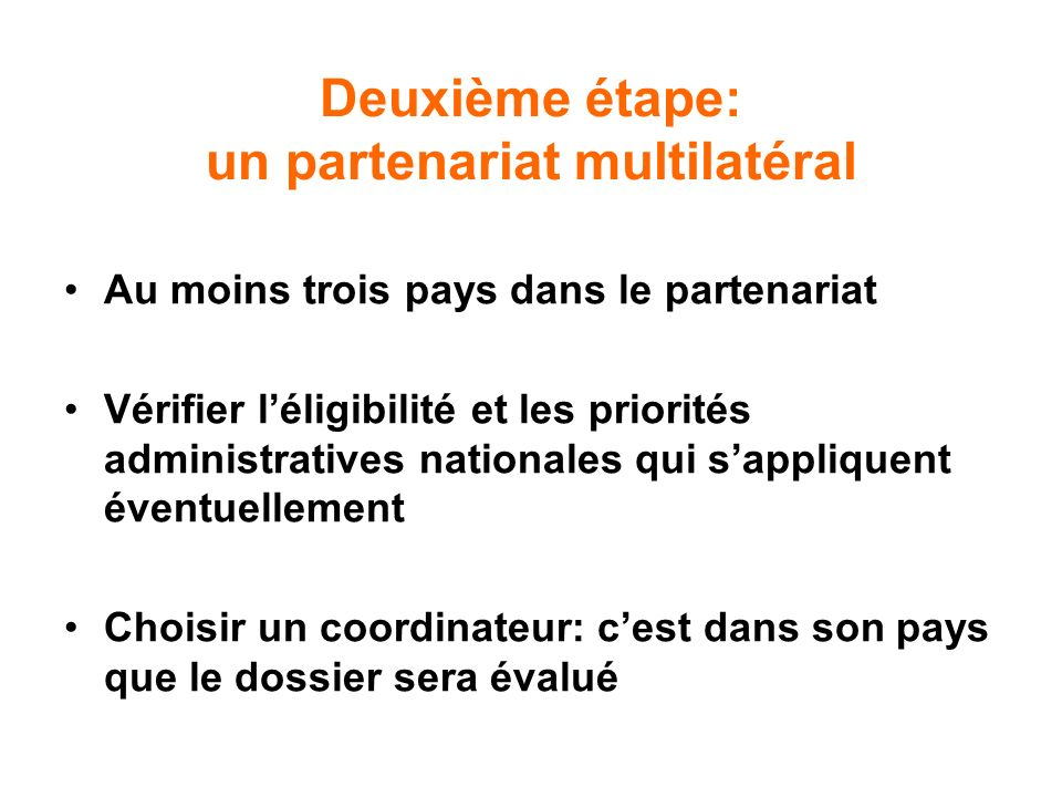 Deuxième étape: un partenariat multilatéral Au moins trois pays dans le partenariat Vérifier léligibilité et les priorités administratives nationales