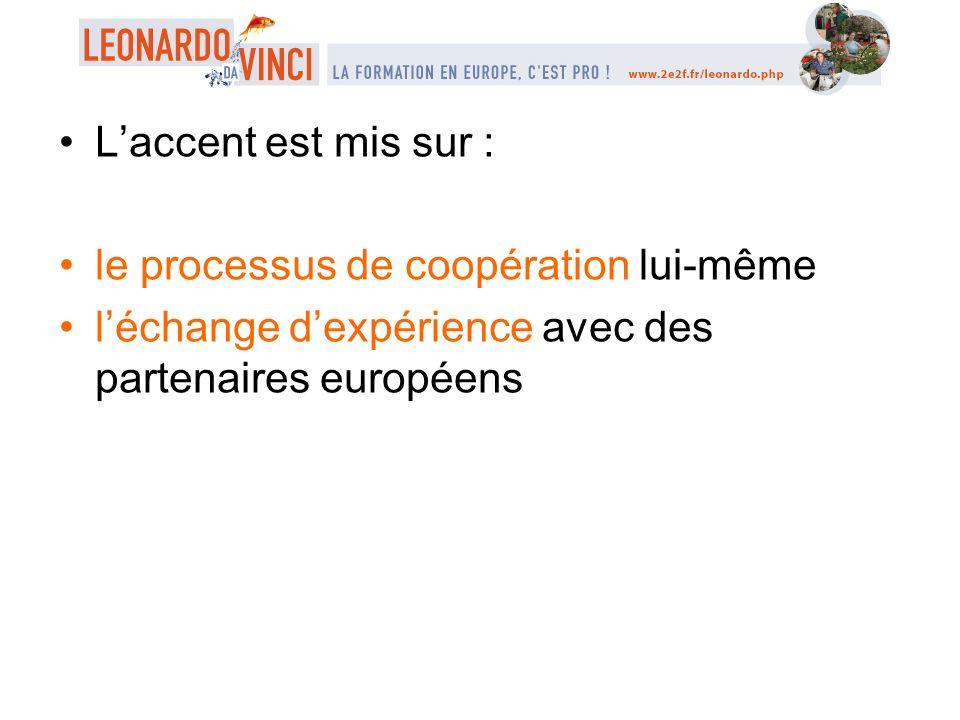 Laccent est mis sur : le processus de coopération lui-même léchange dexpérience avec des partenaires européens