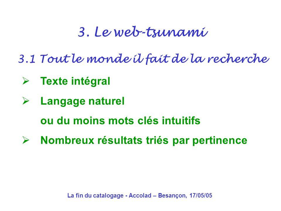 La fin du catalogage - Accolad – Besançon, 17/05/05 3.1 Tout le monde il fait de la recherche 3.