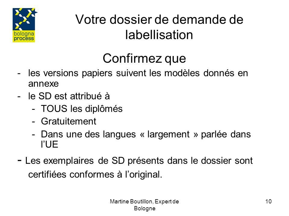 Martine Boutillon, Expert de Bologne 11 Votre dossier de demande de labellisation Vous déclarez dans votre site internet que le SD: - est produit dans une des langues « largement » utilisées dans lUE - attribué automatiquement et gratuitement à TOUS les diplômés Un exemplaire rempli de SD est disponible sur votre site ainsi que le relevé de notes (ci celui-ci est annexé au SD.)