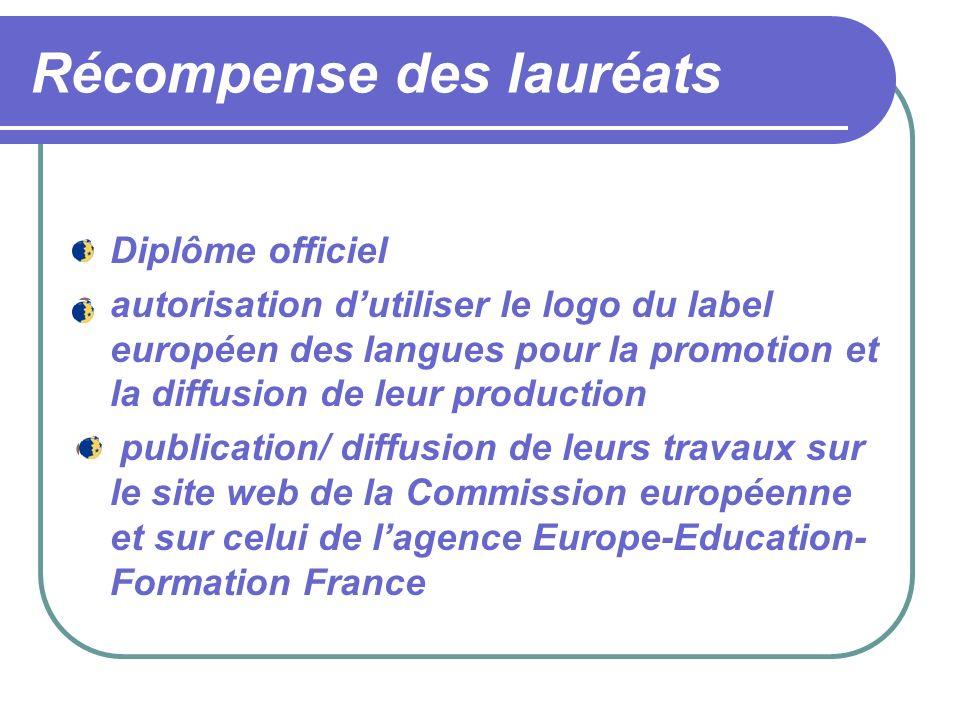 Récompense des lauréats Diplôme officiel autorisation dutiliser le logo du label européen des langues pour la promotion et la diffusion de leur production publication/ diffusion de leurs travaux sur le site web de la Commission européenne et sur celui de lagence Europe-Education- Formation France