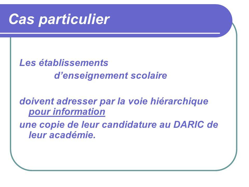 Cas particulier Les établissements denseignement scolaire doivent adresser par la voie hiérarchique pour information une copie de leur candidature au DARIC de leur académie.