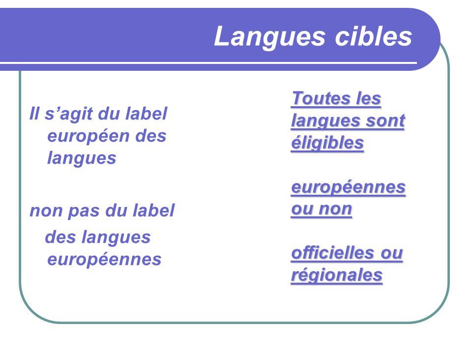 Langues cibles Il sagit du label européen des langues non pas du label des langues européennes Toutes les langues sont éligibles européennes ou non officielles ou régionales