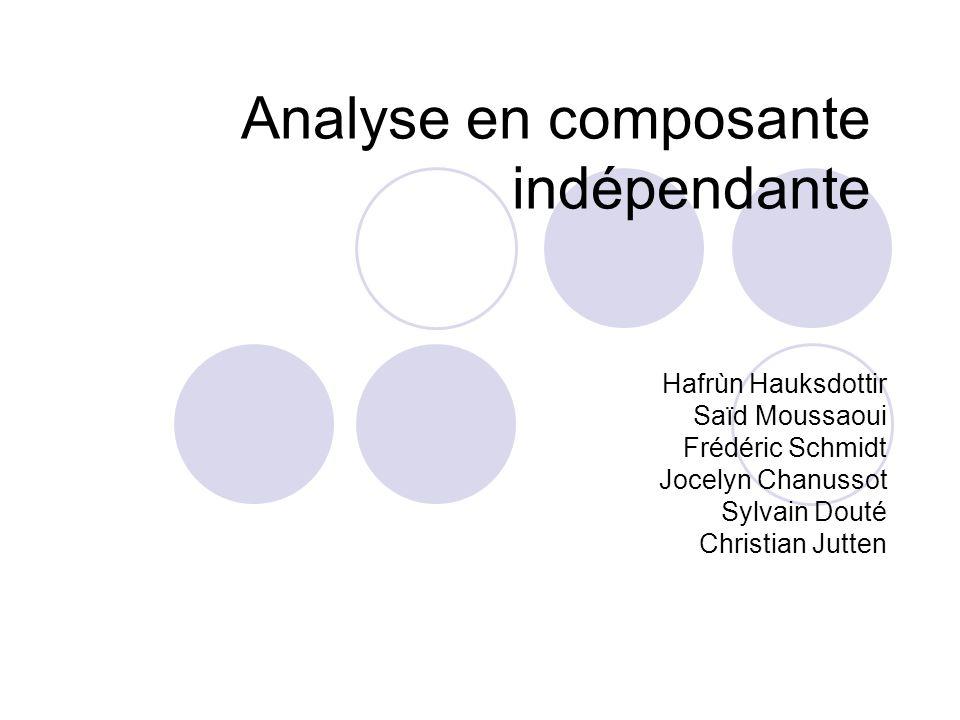 Analyse en composante indépendante Hafrùn Hauksdottir Saïd Moussaoui Frédéric Schmidt Jocelyn Chanussot Sylvain Douté Christian Jutten