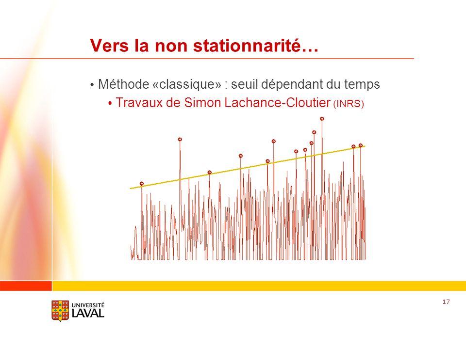 www.fsg.ulaval.ca Vers la non stationnarité… Méthode «classique» : seuil dépendant du temps Travaux de Simon Lachance-Cloutier (INRS) 17