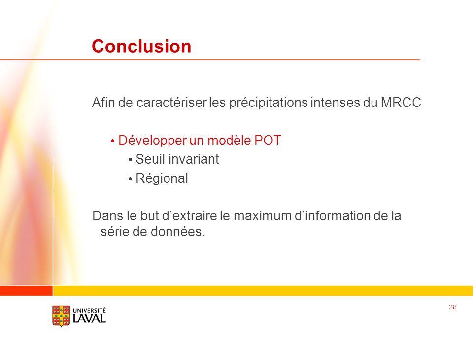 www.fsg.ulaval.ca Conclusion Afin de caractériser les précipitations intenses du MRCC Développer un modèle POT Seuil invariant Régional Dans le but de