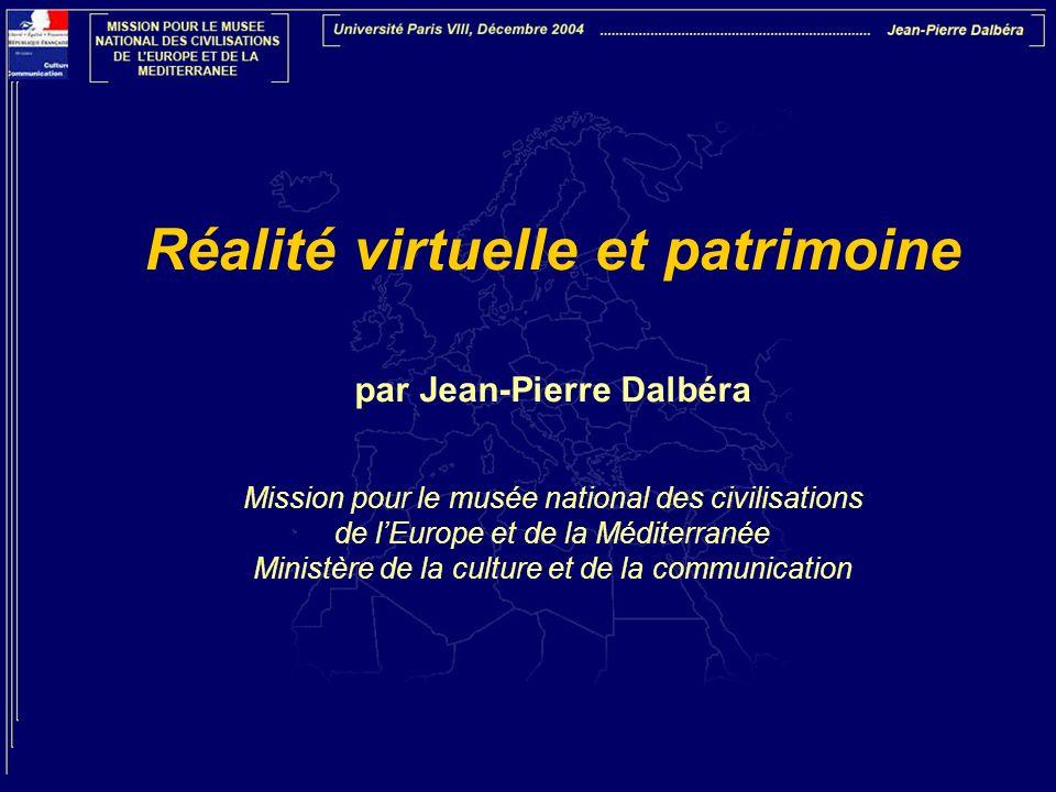 Réalité virtuelle et patrimoine par Jean-Pierre Dalbéra Mission pour le musée national des civilisations de lEurope et de la Méditerranée Ministère de
