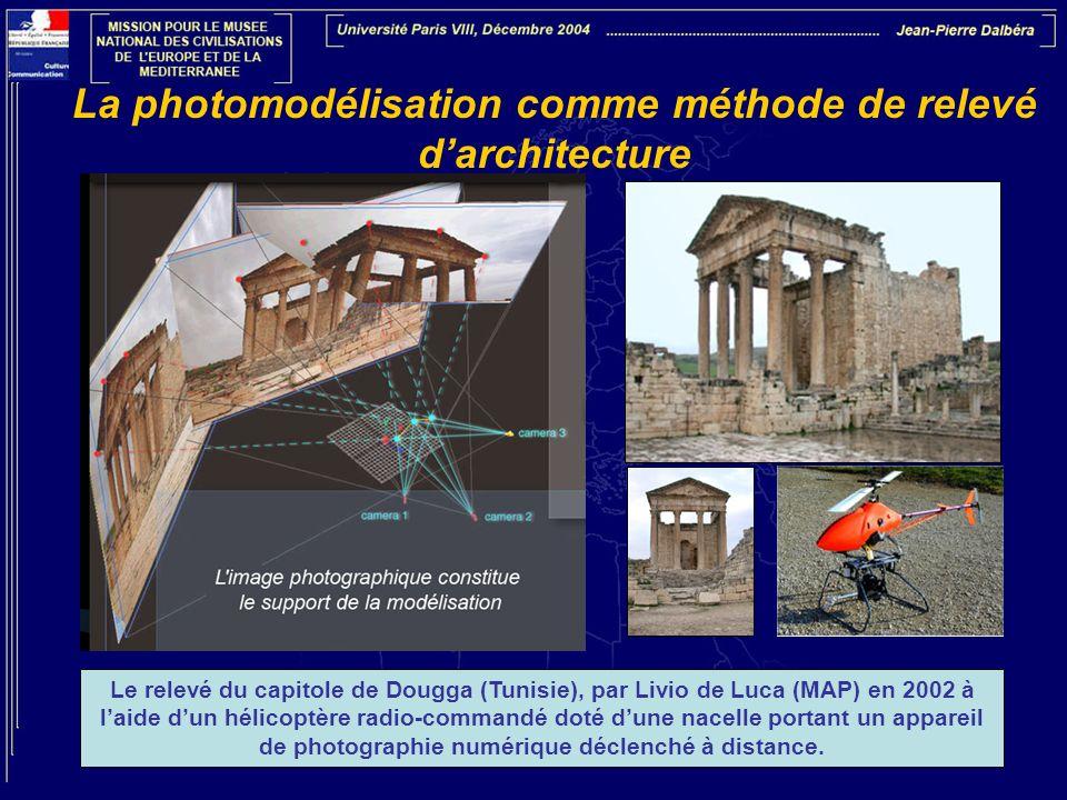 La photomodélisation comme méthode de relevé darchitecture Le relevé du capitole de Dougga (Tunisie), par Livio de Luca (MAP) en 2002 à laide dun héli