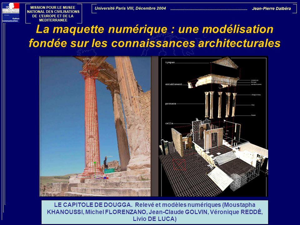 La maquette numérique : une modélisation fondée sur les connaissances architecturales LE CAPITOLE DE DOUGGA. Relevé et modèles numériques (Moustapha K