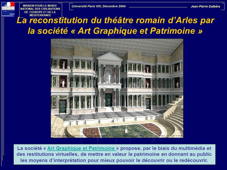 La reconstitution du théâtre romain dArles par la société « Art Graphique et Patrimoine » La société « Art Graphique et Patrimoine » propose, par le b