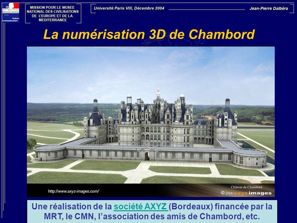 La numérisation 3D de Chambord Une réalisation de la société AXYZ (Bordeaux) financée par la MRT, le CMN, lassociation des amis de Chambord, etc.socié