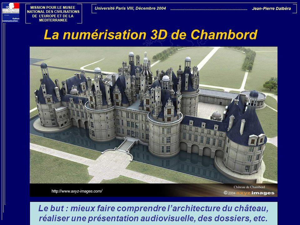 La numérisation 3D de Chambord Le but : mieux faire comprendre larchitecture du château, réaliser une présentation audiovisuelle, des dossiers, etc.