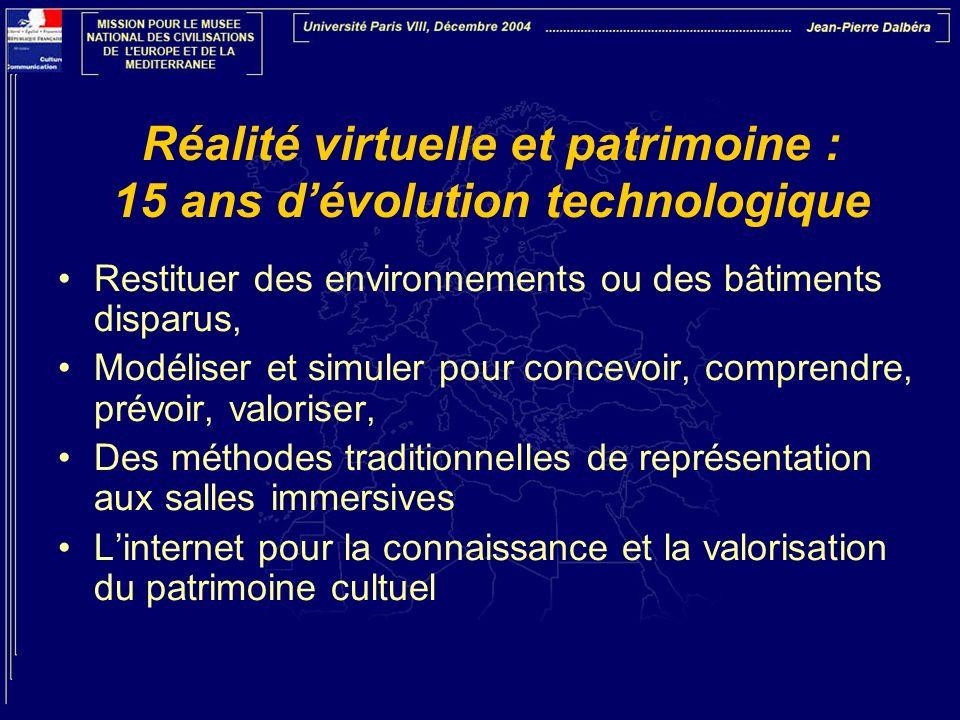 Réalité virtuelle et patrimoine : 15 ans dévolution technologique Restituer des environnements ou des bâtiments disparus, Modéliser et simuler pour co