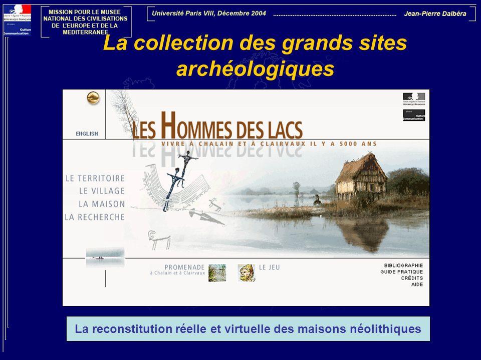 La collection des grands sites archéologiques La reconstitution réelle et virtuelle des maisons néolithiques