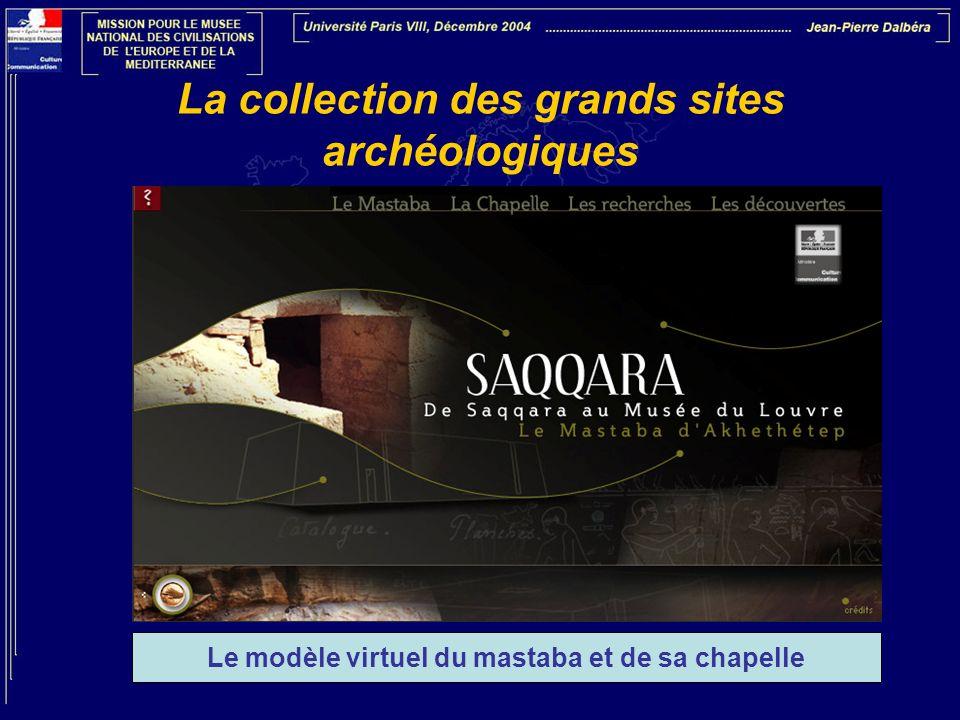 La collection des grands sites archéologiques Le modèle virtuel du mastaba et de sa chapelle