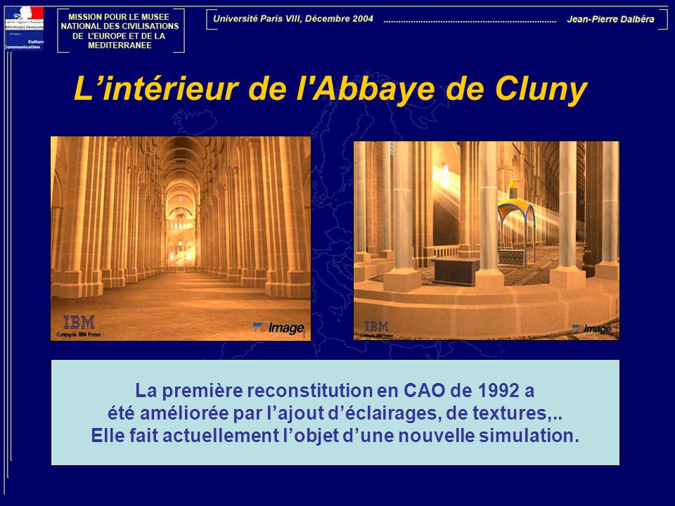 Lintérieur de l'Abbaye de Cluny La première reconstitution en CAO de 1992 a été améliorée par lajout déclairages, de textures,.. Elle fait actuellemen