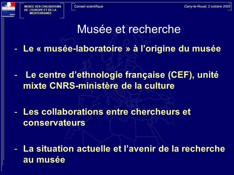 Musée et recherche -Le « musée-laboratoire » à lorigine du musée - Le centre dethnologie française (CEF), unité mixte CNRS-ministère de la culture -Le
