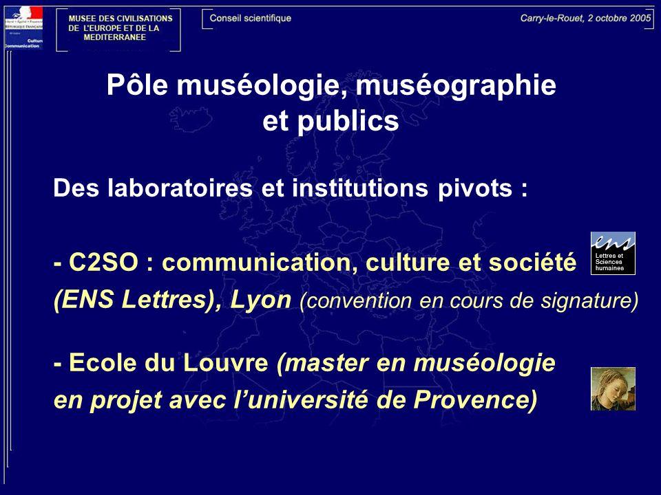Pôle muséologie, muséographie et publics Des laboratoires et institutions pivots : - C2SO : communication, culture et société (ENS Lettres), Lyon (con