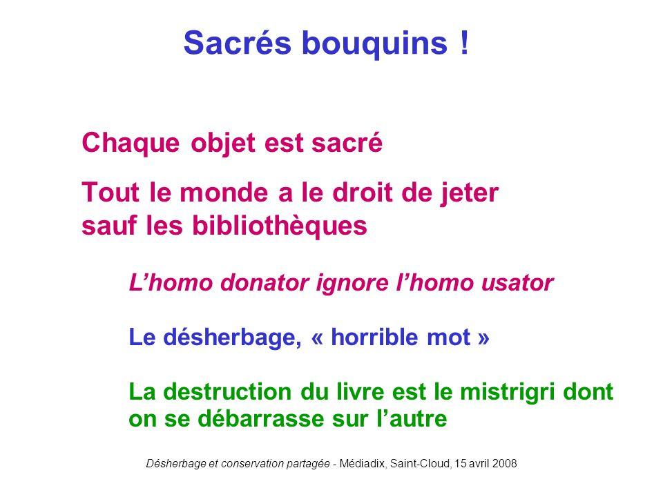 Désherbage et conservation partagée - Médiadix, Saint-Cloud, 15 avril 2008 Chaque objet est sacré Tout le monde a le droit de jeter sauf les bibliothè