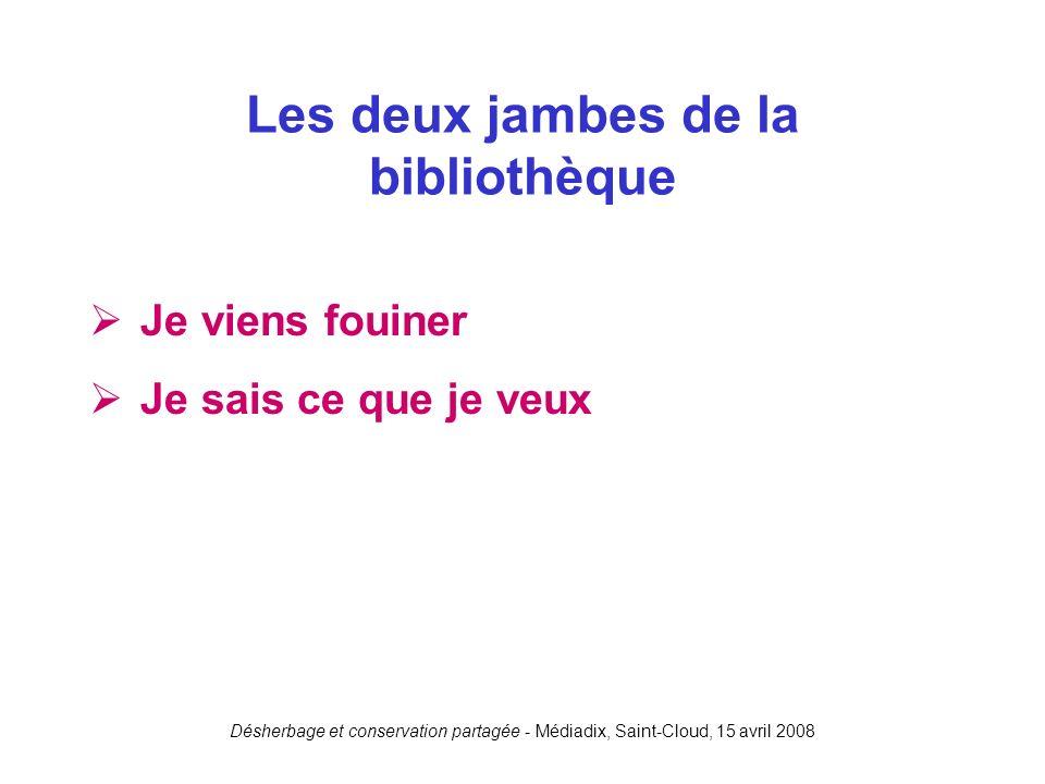 Désherbage et conservation partagée - Médiadix, Saint-Cloud, 15 avril 2008 Je viens fouiner Je sais ce que je veux Les deux jambes de la bibliothèque