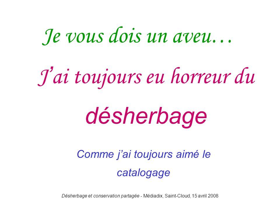 Désherbage et conservation partagée - Médiadix, Saint-Cloud, 15 avril 2008 J ai toujours eu horreur du désherbage Je vous dois un aveu… Comme jai touj