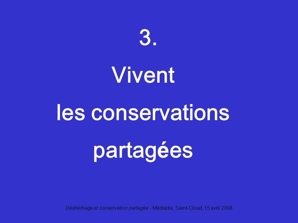 Désherbage et conservation partagée - Médiadix, Saint-Cloud, 15 avril 2008 3. Vivent les conservations partag é es
