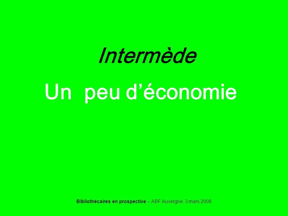 Bibliothécaires en prospective – ABF Auvergne, 3 mars 2008 Intermède Un peu déconomie