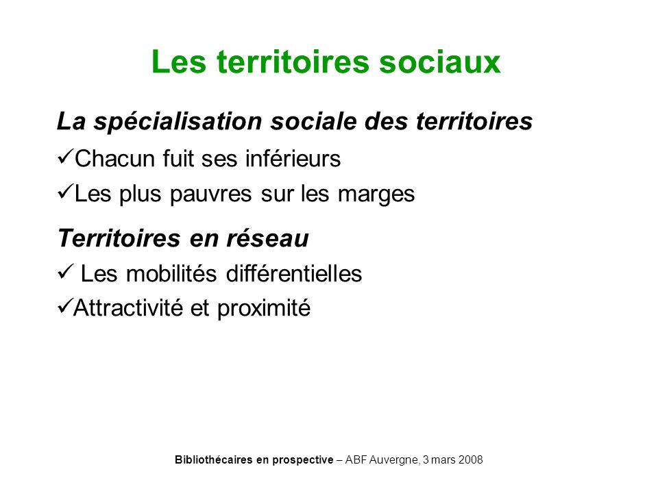 Bibliothécaires en prospective – ABF Auvergne, 3 mars 2008 Les territoires sociaux La spécialisation sociale des territoires Chacun fuit ses inférieur