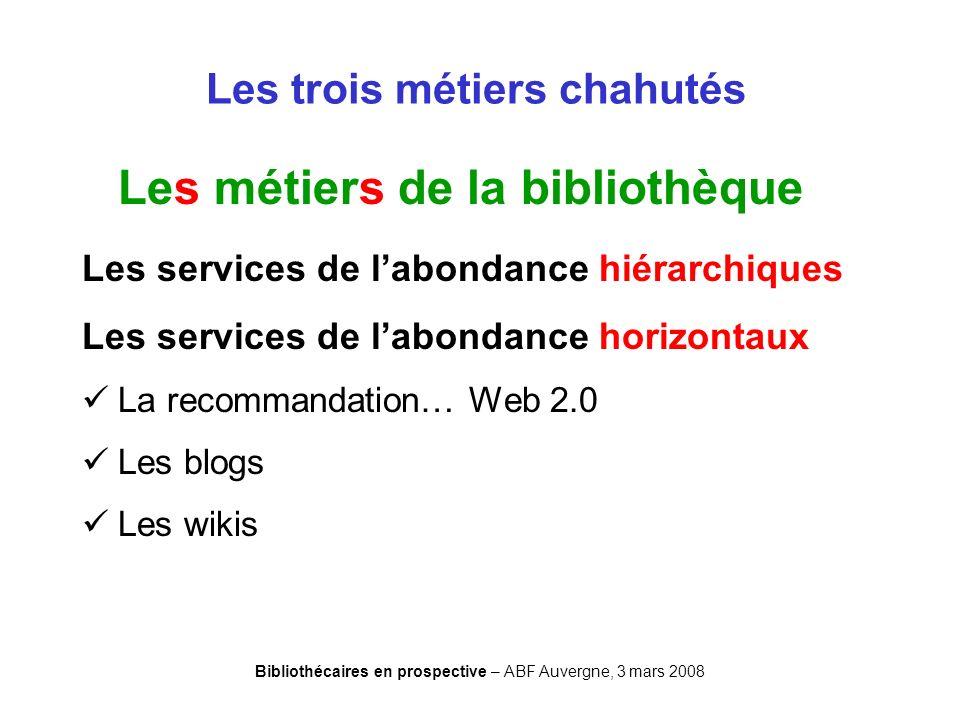 Bibliothécaires en prospective – ABF Auvergne, 3 mars 2008 Les trois métiers chahutés Les métiers de la bibliothèque Les services de labondance hiérar