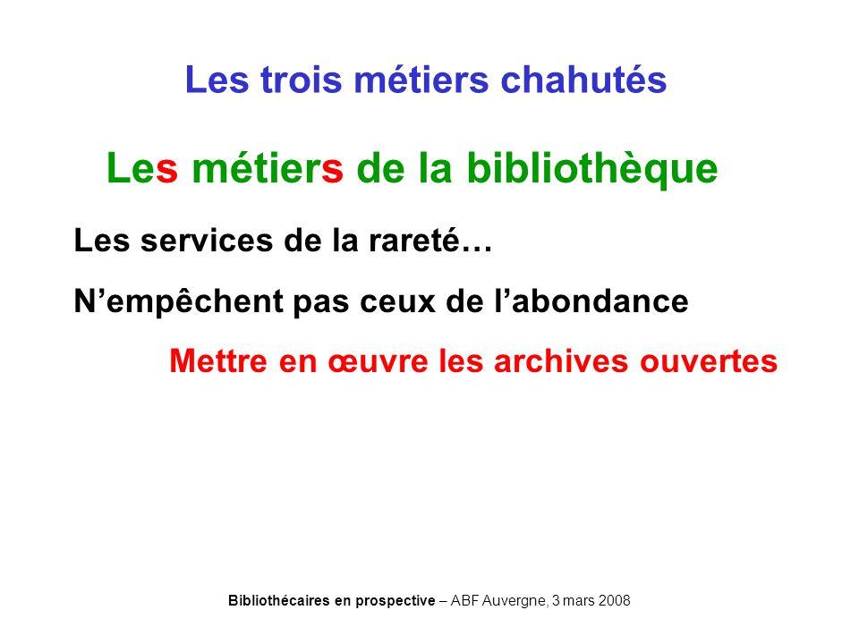 Bibliothécaires en prospective – ABF Auvergne, 3 mars 2008 Les trois métiers chahutés Les métiers de la bibliothèque Les services de la rareté… Nempêc