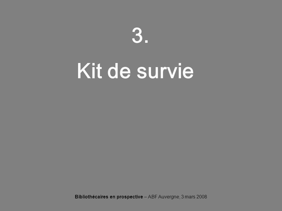 Bibliothécaires en prospective – ABF Auvergne, 3 mars 2008 3. Kit de survie