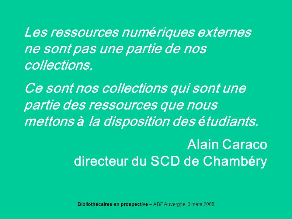 Bibliothécaires en prospective – ABF Auvergne, 3 mars 2008 Caraco Les ressources num é riques externes ne sont pas une partie de nos collections. Ce s