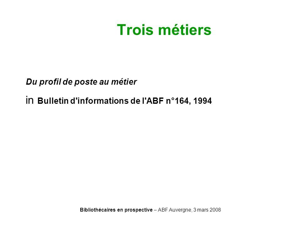 Bibliothécaires en prospective – ABF Auvergne, 3 mars 2008 Trois métiers Du profil de poste au métier in Bulletin d'informations de l'ABF n°164, 1994
