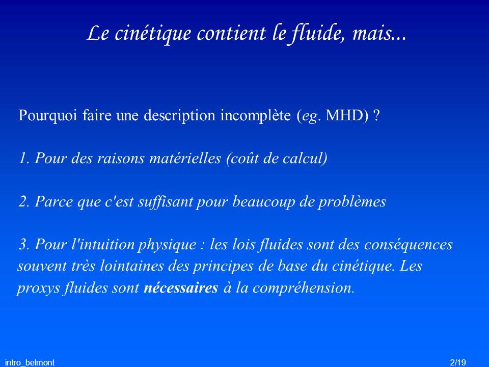 intro_belmont2/19 Le cinétique contient le fluide, mais... Pourquoi faire une description incomplète (eg. MHD) ? 1. Pour des raisons matérielles (coût
