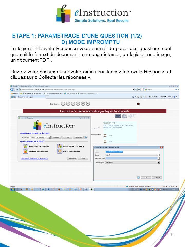 15 ETAPE 1: PARAMETRAGE DUNE QUESTION (1/2) D) MODE IMPROMPTU Le logiciel Interwrite Response vous permet de poser des questions quel que soit le form