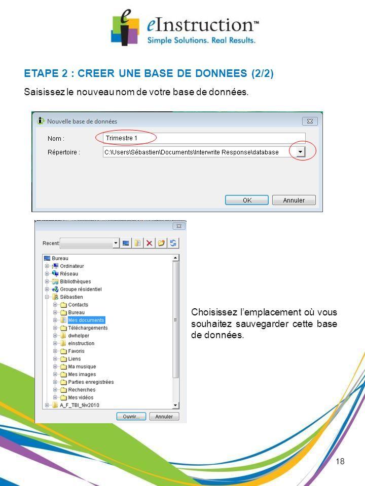 18 Saisissez le nouveau nom de votre base de données. ETAPE 2 : CREER UNE BASE DE DONNEES (2/2) Choisissez lemplacement où vous souhaitez sauvegarder