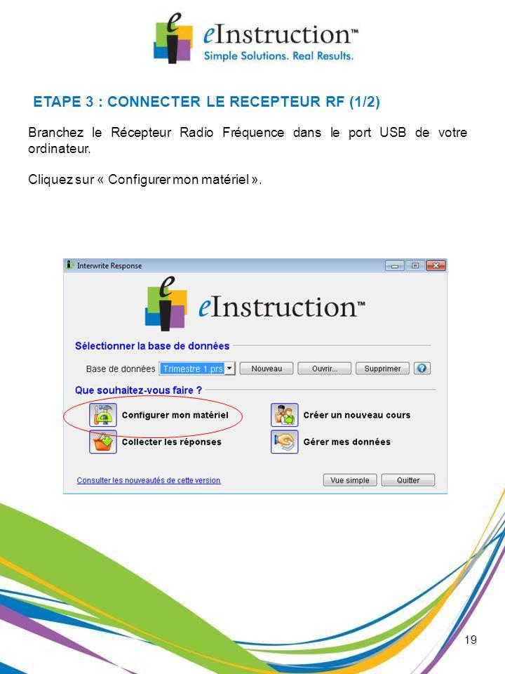 19 Branchez le Récepteur Radio Fréquence dans le port USB de votre ordinateur. Cliquez sur « Configurer mon matériel ». ETAPE 3 : CONNECTER LE RECEPTE