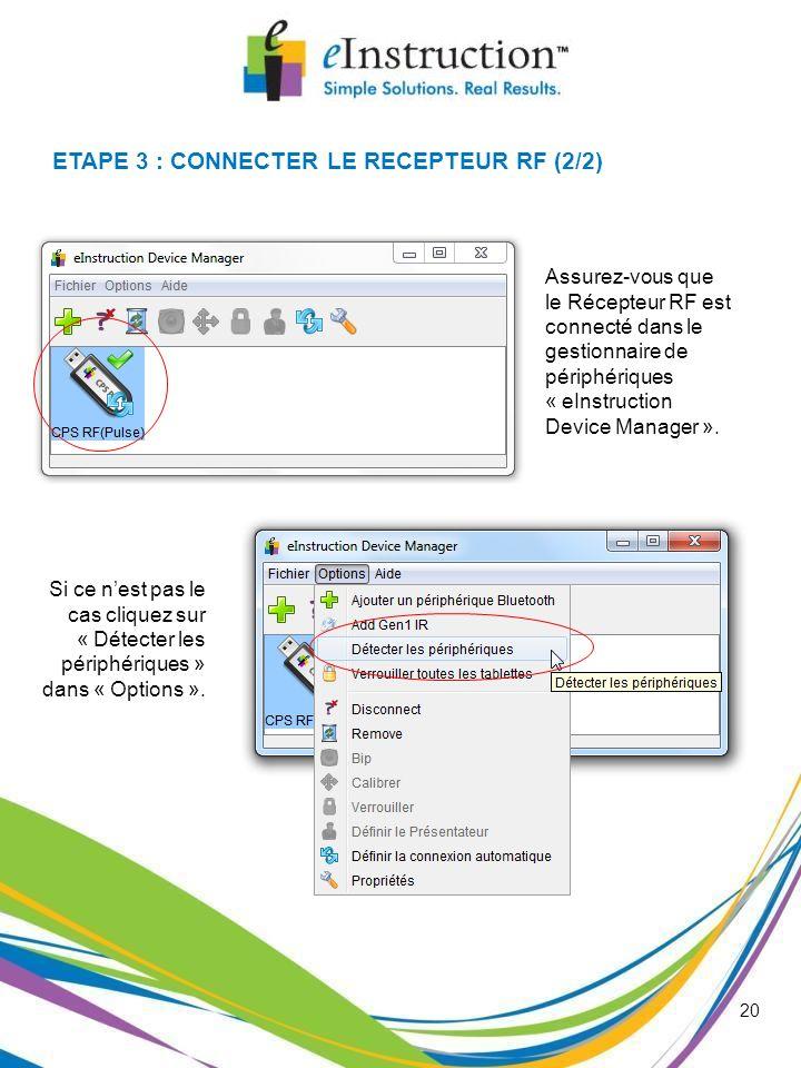 20 ETAPE 3 : CONNECTER LE RECEPTEUR RF (2/2) Assurez-vous que le Récepteur RF est connecté dans le gestionnaire de périphériques « eInstruction Device