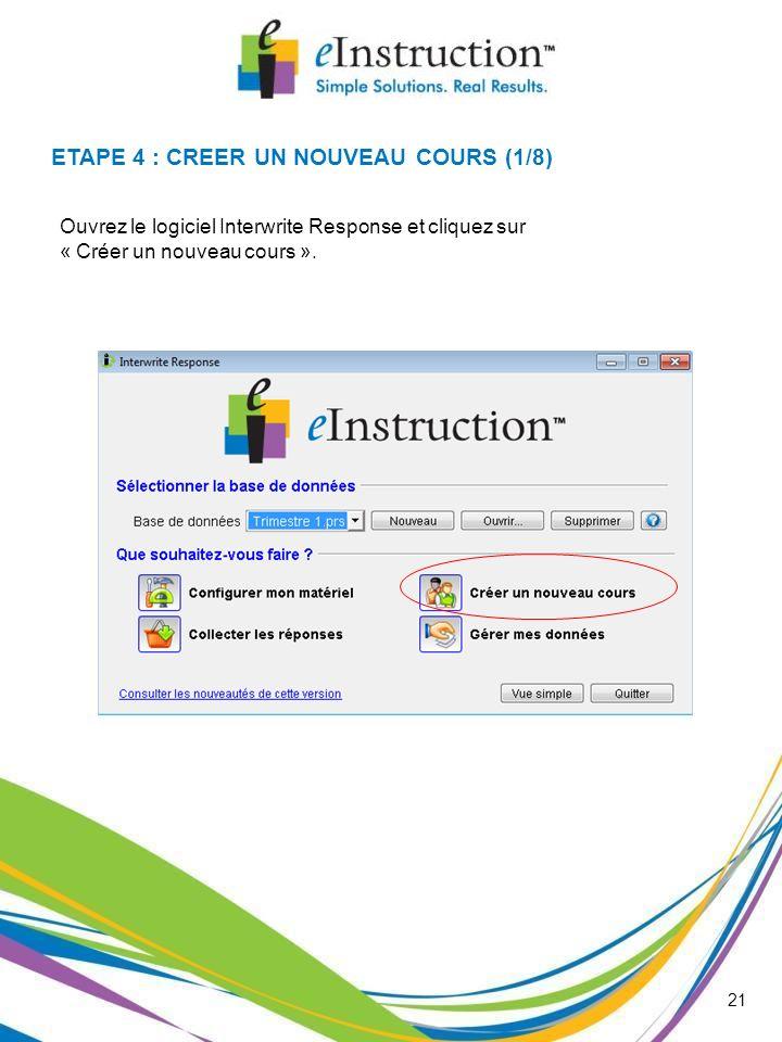 21 Ouvrez le logiciel Interwrite Response et cliquez sur « Créer un nouveau cours ». ETAPE 4 : CREER UN NOUVEAU COURS (1/8)