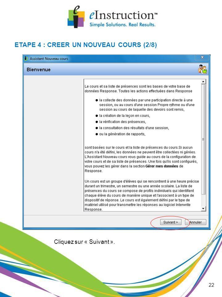 Cliquez sur « Suivant ». 22 ETAPE 4 : CREER UN NOUVEAU COURS (2/8)