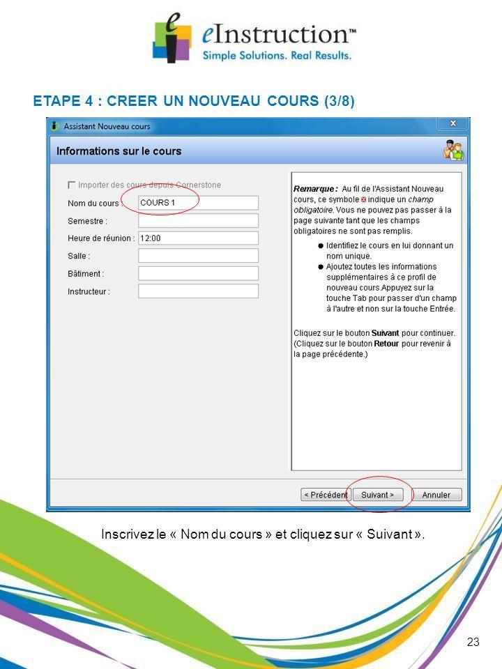 Inscrivez le « Nom du cours » et cliquez sur « Suivant ». 23 ETAPE 4 : CREER UN NOUVEAU COURS (3/8)